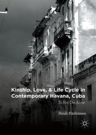 Kinship Love And Life Cycle In Contemporary Havana Cuba