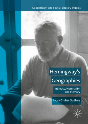 Hemingway's Geographies : Intimacy, Materiality, and Memory
