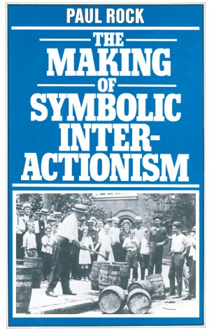The Making of Symbolic Interactionism