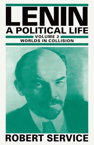 Lenin: A Political Life : Volume 2: Worlds in Collision