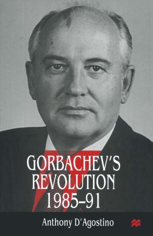 Gorbachev's Revolution, 1985–1991