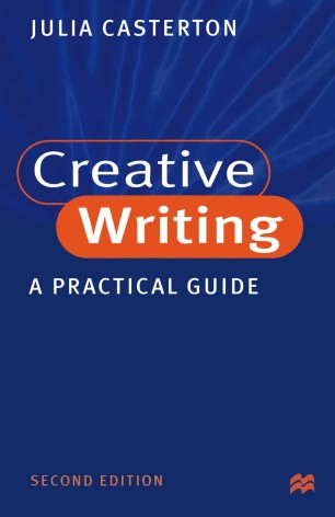 creative writing a practical guide julia casterton
