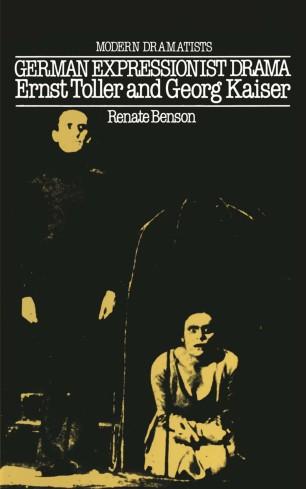 German Expressionist Drama : Ernst Toller and Georg Kaiser