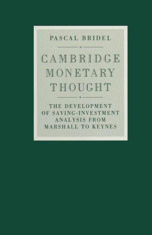 Cambridge Monetary Thought: Development of Saving-Investment Analysis from Marshall to Keynes