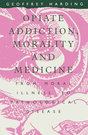 Opiate Addiction, Morality and Medicine
