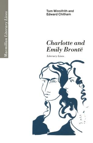 Charlotte and Emily Brontë : Literary Lives