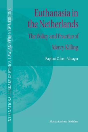 Euthanasia in the Netherlands : The Policy and Practice of Mercy Killing
