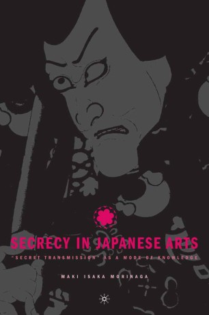 """Secrecy in Japanese Arts: """"Secret Transmission"""" as a Mode of Knowledge"""
