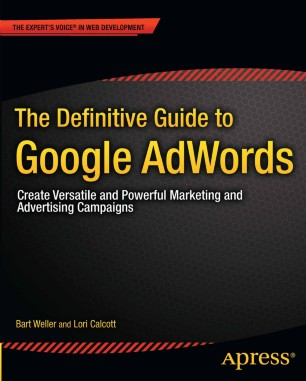 The Definitive Guide to Google AdWords : Create Versatile and Powerful Marketing and Advertising Campaigns