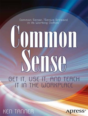 Common Sense : GET IT, USE IT, AND TEACH IT IN THE WORKPLACE