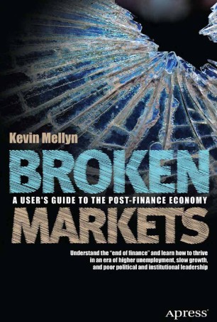 Broken Markets : A User's Guide to the Post-Finance Economy