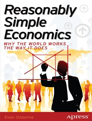 Reasonably Simple Economics : Why the World Works the Way It Does