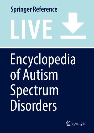 [Encyclopedia of Autism Spectrum Disorders]