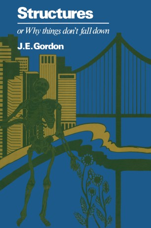 J. E. Gordon - Structures: Or Why Things Don't Fall Down