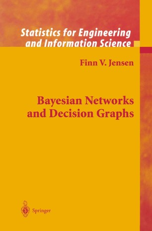 Bayesian Networks and Decision Graphs, 2nd Edition by Finn V. Jensen, Thomas D. Nielsen