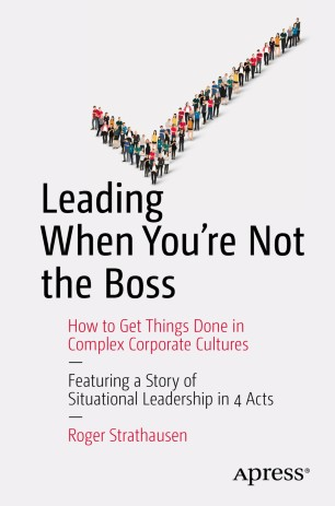 Leading When You're Not the Boss : How to Get Things Done in Complex Corporate Cultures