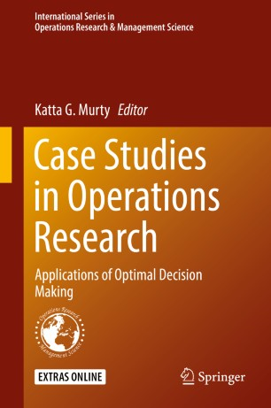 Case Studies in Operations Research : Applications of Optimal Decision Making