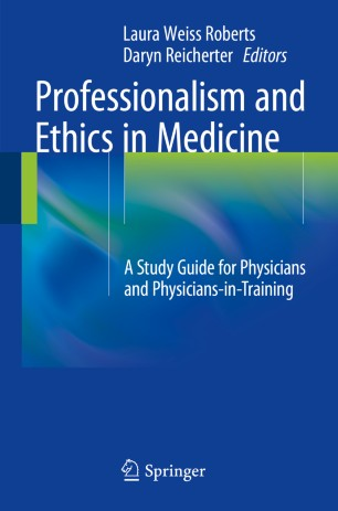 Professionalism and Ethics in Medicine : A Study Guide for Physicians and Physicians-in-Training