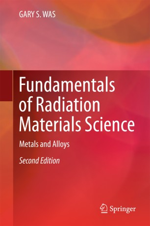 Fundamentals of Radiation Materials Science : Metals and Alloys