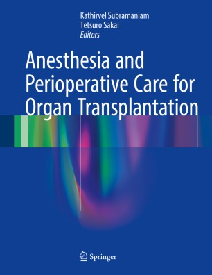 Anesthesia and Perioperative Care for Organ Transplantation :