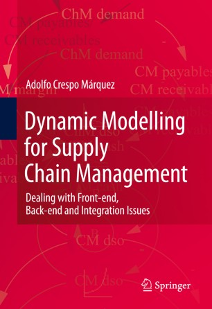 Dynamic Modelling for Supply Chain Management : Dealing with Front-end, Back-end and Integration Issues