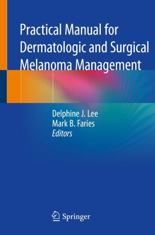 Practical Manual Dermatologic Surgical Melanoma 978-3-030-27400-9