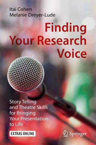 Finding Your Research Voice Story Telling and Theatre Skills for Bringing Your Presentation to Life
