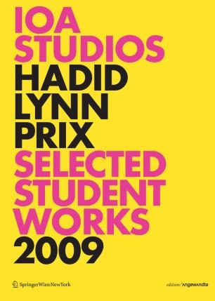 IOA Studios Hadid Lynn Prix Selected Student Works 2009 :