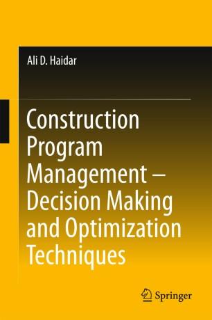 Construction Program Management – Decision Making and Optimization Techniques :