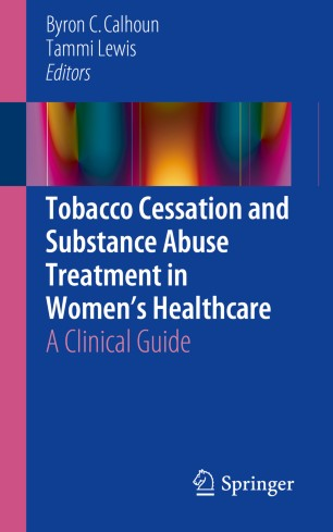 Tobacco Cessation and Substance Abuse Treatment in Women's Healthcare : A Clinical Guide