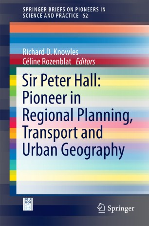 Sir Peter Hall: Pioneer in Regional Planning, Transport and Urban Geography