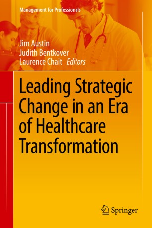 Leading Strategic Change in an Era of Healthcare Transformation :