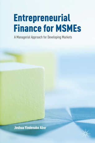Entrepreneurial Finance for MSMEs : A Managerial Approach for Developing Markets