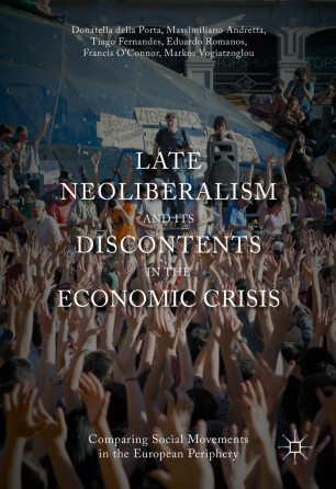 Late Neoliberalism and its Discontents in the Economic Crisis : Comparing Social Movements in the European Periphery