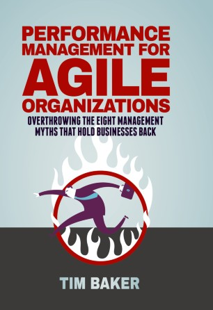 Performance Management for Agile Organizations : Overthrowing The Eight Management Myths That Hold Businesses Back