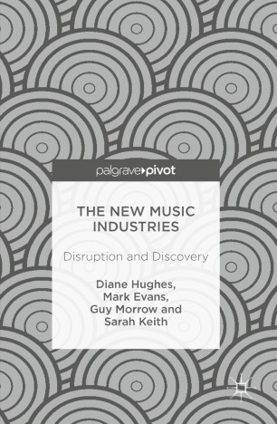 The New Music Industries : Disruption and Discovery