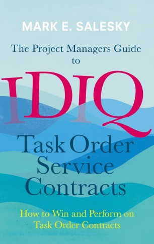 The Project Managers Guide to IDIQ Task Order Service Contracts : How to Win and Perform on Task Order Contracts