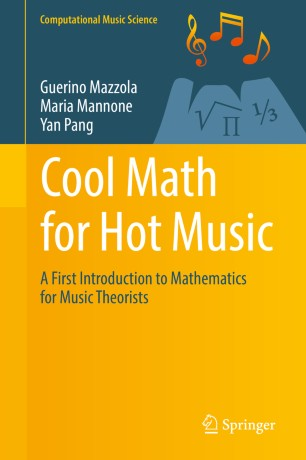 Cool Math for Hot Music : A First Introduction to Mathematics for Music Theorists