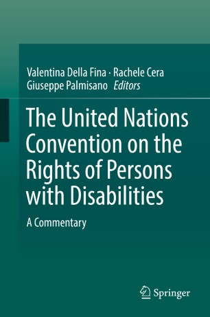 The United Nations Convention on the Rights of Persons with Disabilities : A Commentary / Editors: Valentina Della Fina, Rachele Cera, Giuseppe Palmisano