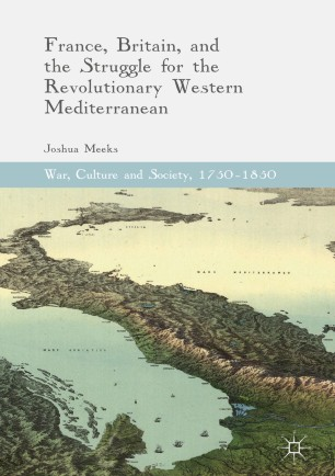 France, Britain, and the Struggle for the Revolutionary Western Mediterranean