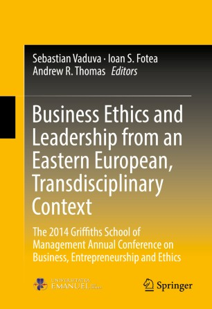 Business Ethics and Leadership from an Eastern European, Transdisciplinary Context : The 2014 Griffiths School of Management Annual Conference on Business, Entrepreneurship and Ethics