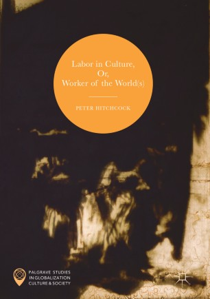 Labor in Culture, Or, Worker of the World(s) :