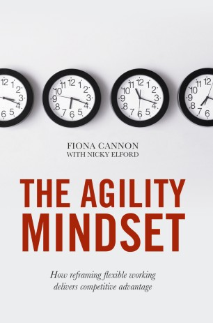 The Agility Mindset : How reframing flexible working delivers competitive advantage