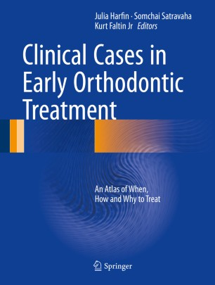 Clinical Cases in Early Orthodontic Treatment  : An Atlas of When, How and Why to Treat