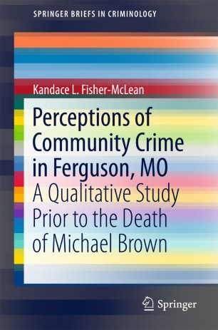 Perceptions of Community Crime in Ferguson, MO : A Qualitative Study Prior to the Death of Michael Brown
