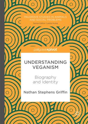 Understanding Veganism : Biography and Identity