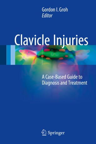 Clavicle Injuries : A Case-Based Guide to Diagnosis and Treatment