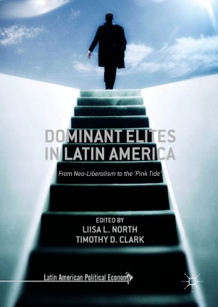 Dominant Elites in Latin America : From Neo-Liberalism to the 'Pink Tide'