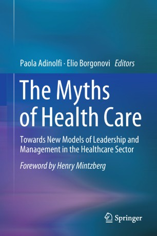 The Myths of Health Care : Towards New Models of Leadership and Management in the Healthcare Sector