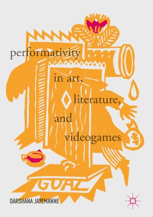 Performativity in Art, Literature, and Videogames :